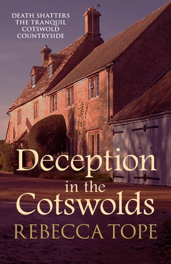 Deception in the Cotswolds - Death shatters the tranquil Cotswold countryside ebook by Rebecca Tope