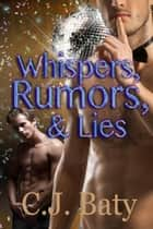 Whispers, Rumors, & Lies ebook by C.J. Baty