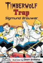 Timberwolf Trap ebook by Sigmund Brouwer,Dean Griffiths