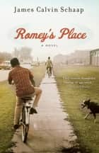 Romey's Place - A Novel ebook by James Calvin Schaap