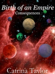 Birth of an Empire 2 - Consequences ebook by Catrina Taylor