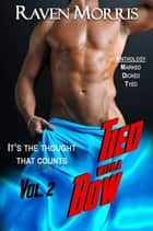 Tied with a Bow Anthology, Vol. 2 ebook by Raven Morris