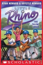 The Talent Show (Little Rhino #4) ebook by Krystle Howard, Ryan Howard, Erwin Madrid
