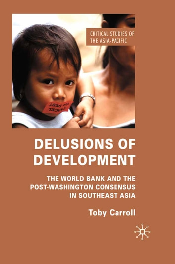 Delusions of Development - The World Bank and the Post-Washington Consensus in Southeast Asia ebook by T. Carroll