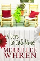 A Love to Call Mine - Contemporary Christian Romance eBook by Merrillee Whren