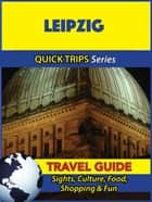 Leipzig Travel Guide (Quick Trips Series) - Sights, Culture, Food, Shopping & Fun ebook by Denise Khan