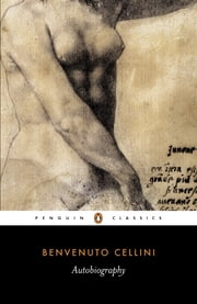 The Autobiography of Benvenuto Cellini ebook by Benvenuto Cellini