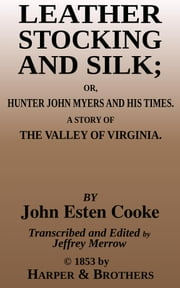 Leather Stocking and Silk - Hunter John Myers and His Times ebook by John Esten Cooke