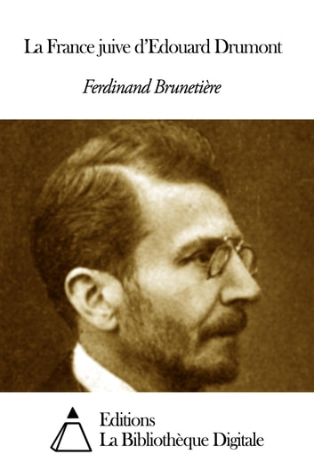 La France juive d'Edouard Drumont ebook by Ferdinand Brunetière