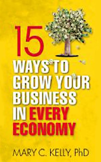 15 Ways to Grow Your Business in Every Economy ebook by Mary Kelly