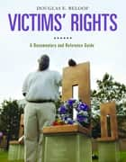 Victims' Rights: A Documentary and Reference Guide ebook by Douglas E. Beloof