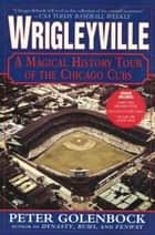 Wrigleyville ebook by Peter Golenbock