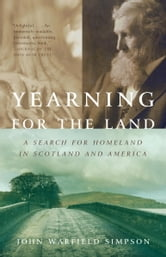 Yearning for the Land - A Search for Homeland in Scotland and America ebook by John W. Simpson