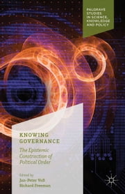 Knowing Governance - The Epistemic Construction of Political Order ebook by Jan-Peter Voß,Richard Freeman