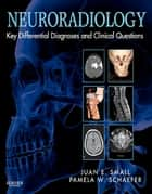 Neuroradiology: Key Differential Diagnoses and Clinical Questions E-Book ebook by Juan Small, MD, Pamela W Schaefer,...