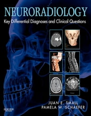 Neuroradiology: Key Differential Diagnoses and Clinical Questions ebook by Juan Small,Pamela W Schaefer
