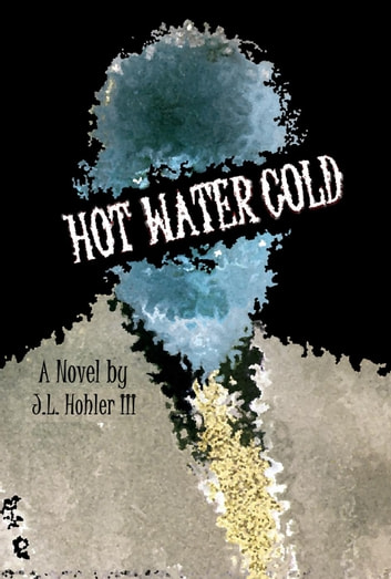 Hot Water Cold ebook by J.L. Hohler III