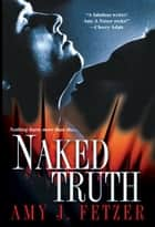 Naked Truth ebook by Amy J. Fetzer