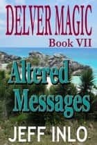 Delver Magic Book VII: Altered Messages ebook by