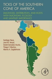 Ticks of the Southern Cone of America - Diagnosis, Distribution, and Hosts with Taxonomy, Ecology and Sanitary Importance ebook by Santiago Nava, Jose M. Venzal, Daniel González Acuña,...