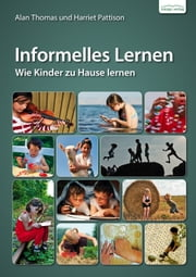 Informelles Lernen - Wie Kinder zuhause lernen ebook by Kobo.Web.Store.Products.Fields.ContributorFieldViewModel