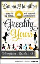 Greedily Yours Compilation - Episodes 1-8 ebook by Emma Hamilton