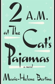 2 A.M. at The Cat's Pajamas ebook by Marie-Helene Bertino