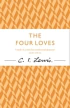 The Four Loves ebook by C. S. Lewis