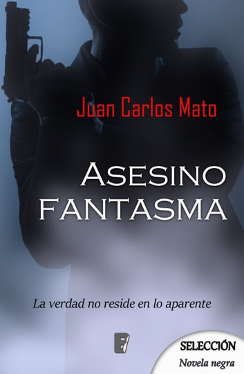 Asesino fantasma eBook by Juan Carlos Mato