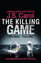 The Killing Game - A tense, gripping thriller you DON'T want to miss 電子書 by J.S. Carol, James Carol
