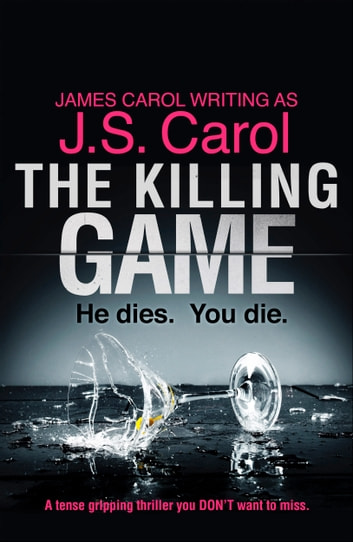 The Killing Game - A tense, gripping thriller you DON'T want to miss ebook by J.S. Carol,James Carol