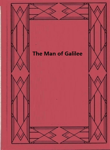 The Man of Galilee ebook by Atticus G. Haygood