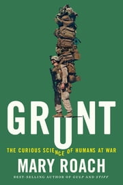Grunt: The Curious Science of Humans at War ebook by Kobo.Web.Store.Products.Fields.ContributorFieldViewModel