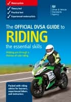 The Official DVSA Guide to Riding - the essential skills (3rd edition) ebook by DVSA The Driver and Vehicle Standards Agency