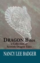 Dragon Bites ebook by Nancy Lee Badger