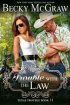 Trouble With the Law - Texas Trouble, #11 ebook by Becky McGraw