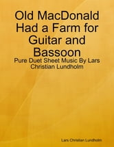 Old MacDonald Had a Farm for Guitar and Bassoon - Pure Duet Sheet Music By Lars Christian Lundholm ebook by Lars Christian Lundholm