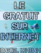 Le Gratuit sur Internet ebook by Daniel Ichbiah