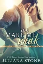 You Make Me Weak ebook by Juliana Stone
