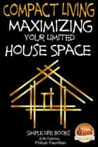 Compact Living: Maximizing Your Limited House Space ebook by Fhilcar Faunillan