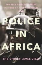 Police in Africa - The Street Level View ebook by Jan Beek, Mirco Göpfert, Olly Owen,...