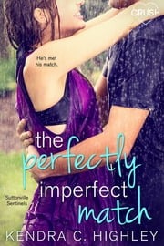 The Perfectly Imperfect Match 電子書 by Kendra C. Highley