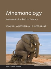 Mnemonology - Mnemonics for the 21st Century ebook by James B. Worthen,R. Reed Hunt