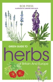 Green Guide to Herbs Of Britain And Europe ebook by Bob Press,Christine Hart-Davis