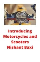 Introducing Motorcycles and Scooters ebook by NISHANT BAXI