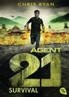 Agent 21 - Survival ebook by Chris Ryan, Tanja Ohlsen