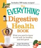 The Everything Digestive Health Book - What you need to know to eat well, be healthy, and feel great ebook by Angie Best-Boss, David Edelberg