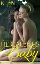 He Calls Us Baby ebook by K. Lyn