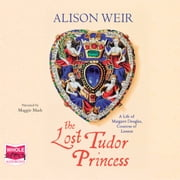 The Lost Tudor Princess audiobook by Alison Weir