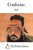 Works of Confucius ebook by
